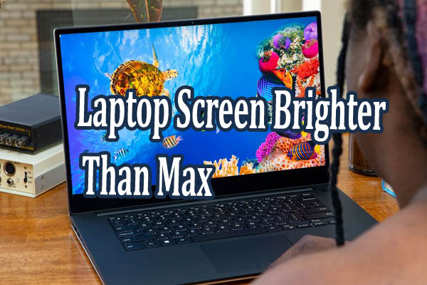How To Make Laptop Screen Brighter Than Max – Guide 2021